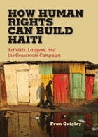 How Human Rights Can Build Haiti: Activists, Lawyers, and the Grassroots Campaign by Fran Quigley