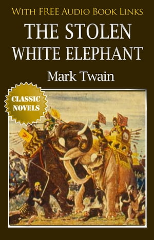 THE STOLEN WHITE ELEPHANT Classic Novels: New Illustrated [Free Audio Links] by Mark Twain