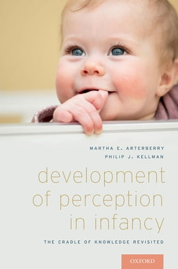 Book Development of Perception in Infancy: The Cradle of Knowledge Revisited by Martha E. Arterberry
