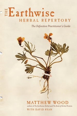 The Earthwise Herbal Repertory The Definitive Practitioner's Guide
