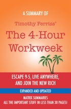 The 4-Hour Workweek: Escape 9-5, Live Anywhere, and Join the New Rich by Timothy Ferriss - A Summary by Matrix Summaries