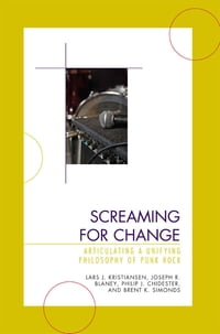 Screaming for Change: Articulating a Unifying Philosophy of Punk Rock