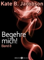 Begehre mich! - Band 8 by Kate B. Jacobson