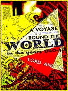 A Voyage Round the World: In the years MDCCXL, I, II, III, IV by George Anson