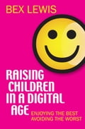 Raising Children in a Digital Age d85b87f8-82bd-4f18-86e3-5e81370c2768
