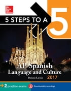 5 Steps to a 5 AP Spanish Language and Culture with Downloadable Recordings 2014-2015 (EBOOK) by Dennis Lavoie