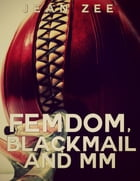 FemDom, Blackmail and M/M by Jean Zee