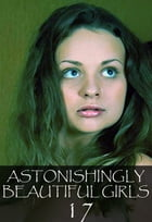 Astonishingly Beautiful Girls Volume 17 - A sexy photo book by Mandy Tolstag