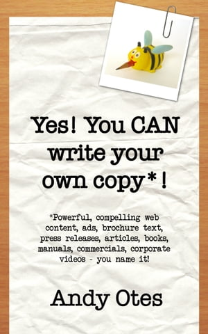 Yes! You Can Write Your Own Copy! by Andy Otes