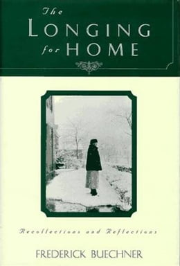 Book The Longing for Home: Reflections at Midlife by Frederick Buechner