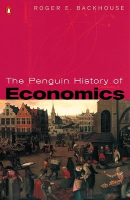 Book The Penguin History of Economics by Roger E Backhouse