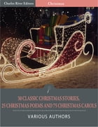 30 Classic Christmas Stories, 25 Christmas Poems, and 75 Christmas Carols (Illustrated Edition) by Various