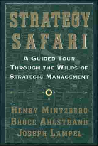 Strategy Safari: A Guided Tour Through The Wilds of Strategic Mangament by Bruce Ahlstrand