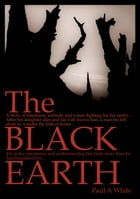 The Black Earth by Paul A White