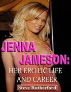 Jenna Jameson: Her Erotic Life and Career by Steve Rutherford