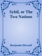 Sybil, or The Two Nations by Benjamin Disraeli