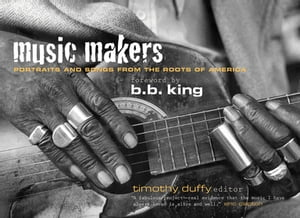 Music Makers: Portraits and Songs from the Roots of America