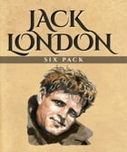 Jack London Six Pack: The Call of the Wild, White Fang and More by Jack London