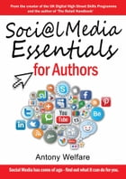 Social Media Essentials for Authors by Antony Welfare