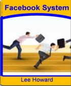 Facebook System: A Blueprint For Facebook Marketing, Facebook Ads, Facebook Advertisements, Facebook Advertising Coup by Lee Howard