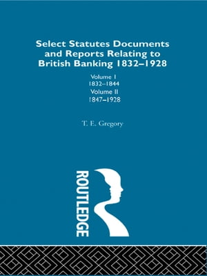Select Statutes,  Documents and Reports Relating to British Banking,  1832-1928