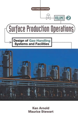 Surface Production Operations,  Volume 2: Design of Gas-Handling Systems and Facilities