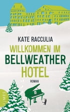 Willkommen im Bellweather Hotel: Roman by Kate Racculia