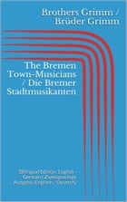 The Bremen Town-Musicians / Die Bremer Stadtmusikanten: (Bilingual Edition: English - German / Zweisprachige Ausgabe: Englisch - Deutsch) by Jacob Grimm