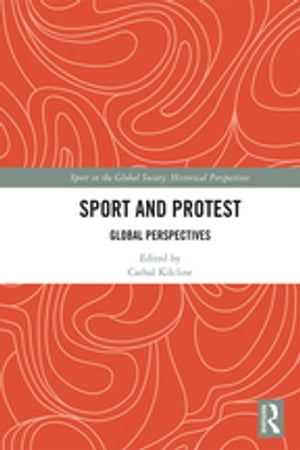 Sport and Protest: Global Perspectives by Cathal Kilcline