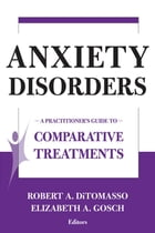 Anxiety Disorders: A Practitioner's Guide to Comparative Treatments by Robert A. DiTomasso, PhD, ABPP