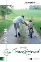 Faith: Living a Transformed Life by Brett Eastman