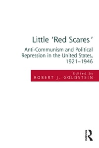 Little 'Red Scares': Anti-Communism and Political Repression in the United States, 1921-1946