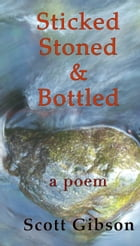 Sticked, Stoned & Bottled by Scott Gibson