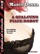 A qualcuno piace robot by Marco Donna