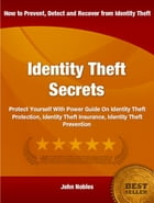 Identity Theft Secrets: Protect Yourself With Power Guide On Identity Theft Protection, Identity Theft Insurance, Identity T by John Nobles