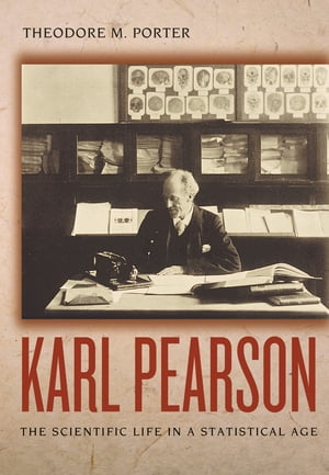Karl Pearson The Scientific Life in a Statistical Age