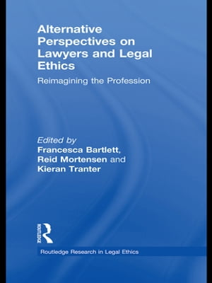 Alternative Perspectives on Lawyers and Legal Ethics Reimagining the Profession