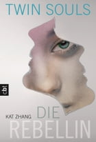 Twin Souls - Die Rebellin: Band 2 by Kat Zhang