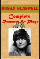 Complete Romance & Plays by Susan Glaspell