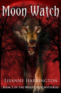 Moon Watch ~ Book 2 of the Wolf Creek Mysteries