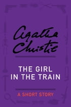 The Girl in the Train: A Short Story by Agatha Christie