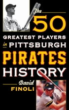 The 50 Greatest Players in Pittsburgh Pirates History by David Finoli