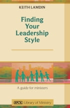 Finding Your Leadership Style: A Guide for Ministers by Keith Lamdin