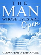 The Man Whose Eyes Are Open by Oluwafemi O. Emmanuel