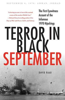 Book Terror in Black September: The First Eyewitness Account of the Infamous 1970 Hijackings by David Raab