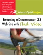Enhancing a Dreamweaver CS3 Web Site with Flash Video: Visual QuickProject Guide by David Karlins