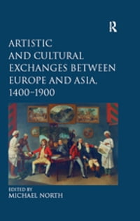 Artistic and Cultural Exchanges between Europe and Asia, 1400-1900: Rethinking Markets, Workshops…