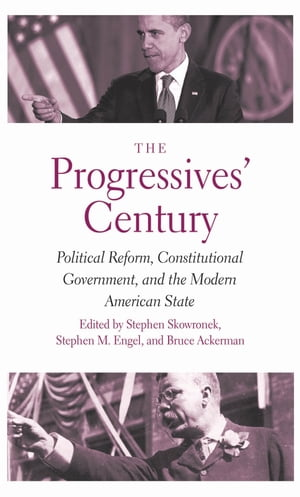 The Progressives' Century Political Reform,  Constitutional Government,  and the Modern American State