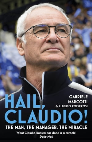 Hail,  Claudio! The Man,  the Manager,  the Miracle