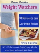 Dining Delights Weight Watchers 30 Minutes or Less Low Points Recipes: 150 + Delicious & Satisfying Meals with Point Values of 4 Or Less by Nora Kaysen